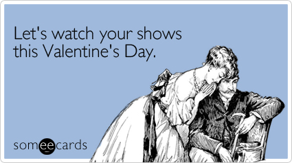 Watch-shows-valentines-day-ecard-someecards